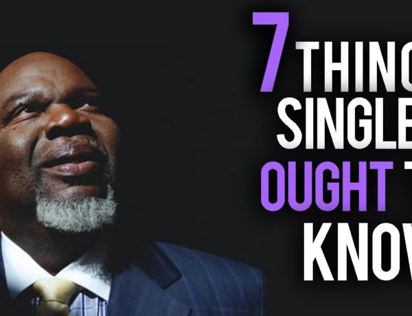 7 things every single person ought to know by TD Jakes 2017